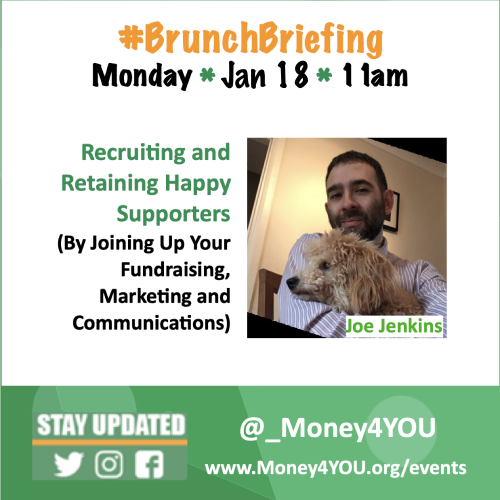 Brunch Briefing, Monday Jan 18th 11am. Recruiting and retaining happy supporters (by joinng up your fundraising, marketing and communications) by Joe Jenkins