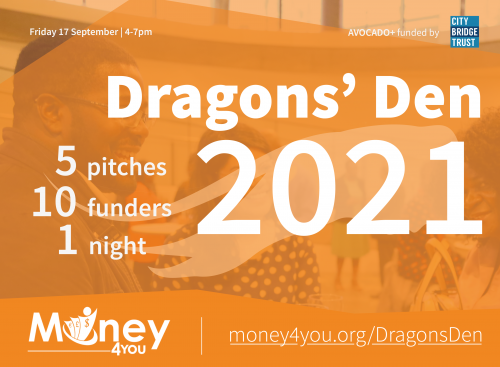 Friday 17th September 2021. Dragons' Den 2021. 5 pitches, 10 funders, 1 night. From Money4YOU. AVOCADO+ funded by City Bridge Trust.
